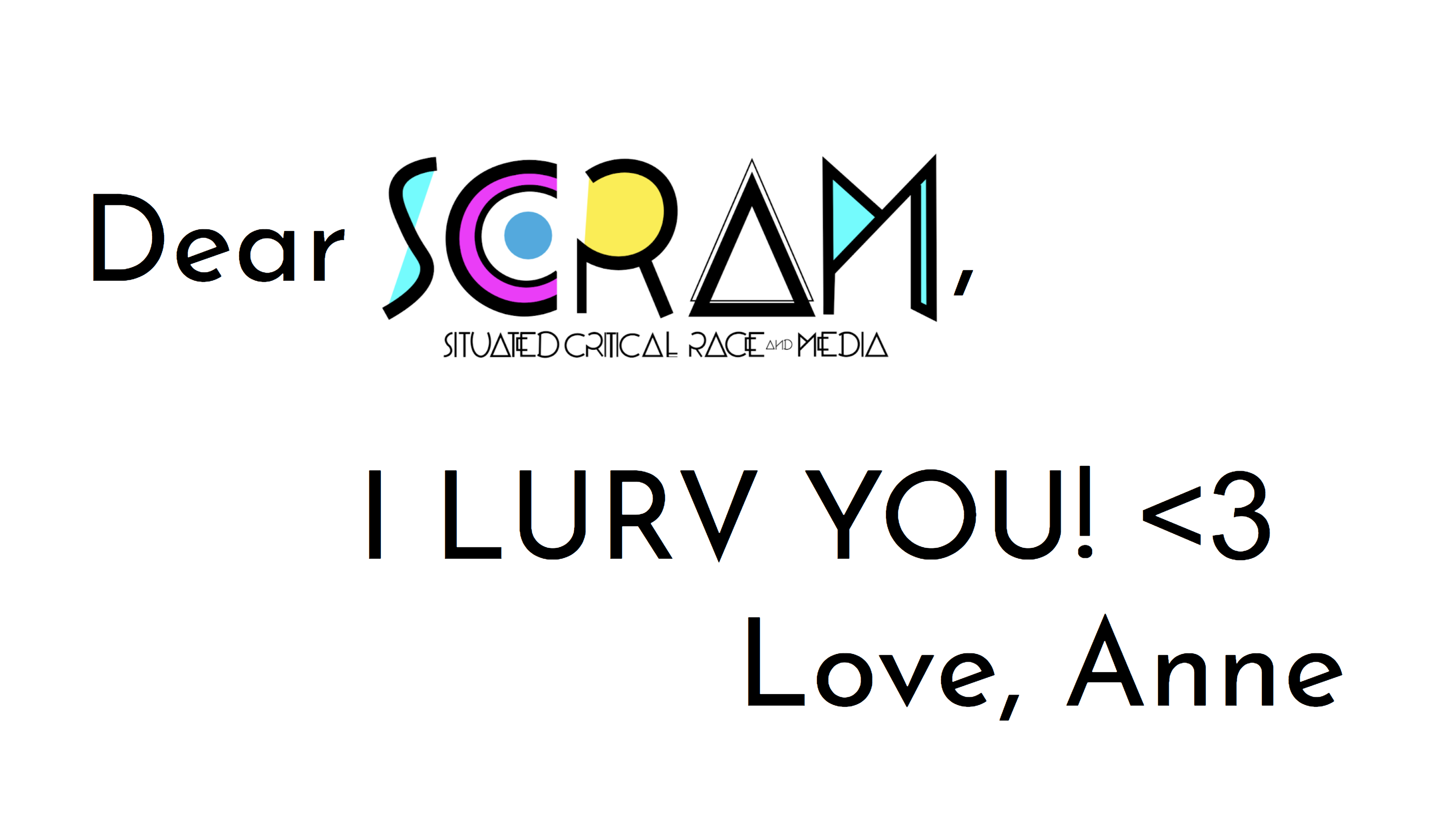 Image with text that reads: Dear SCRAM I LURV You! heart emoji Love, Anne